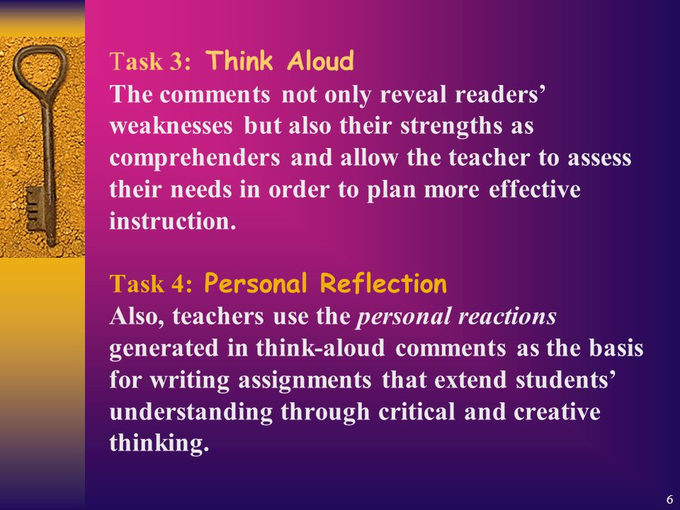 6 Task 3: Think Aloud The comments not only reveal readers' weaknesses but also their strengths as comprehenders and allow the teacher to assess their