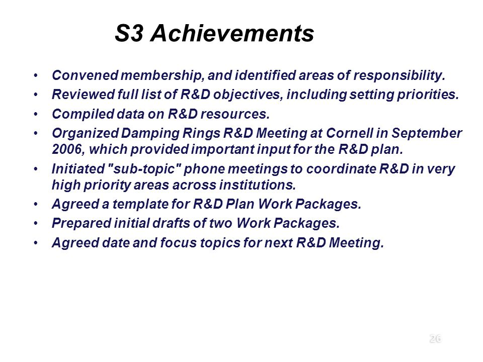 26 S3 Achievements Convened membership, and identified areas of responsibility. Reviewed full list of R&D objectives, including setting priorities. Co