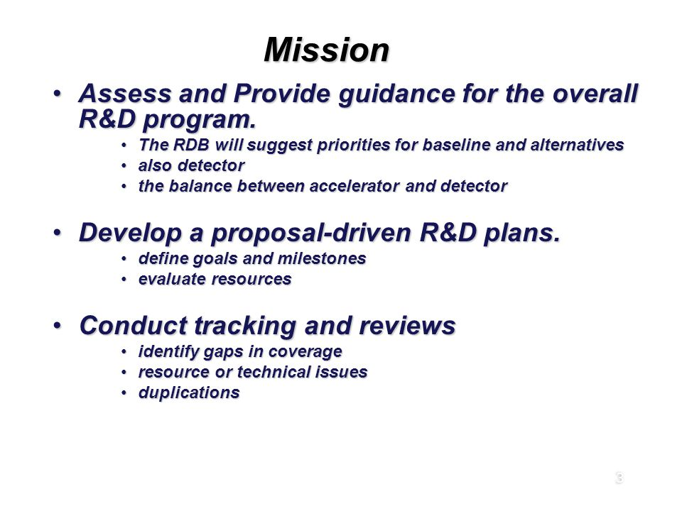 3 MissionMission Assess and Provide guidance for the overall R&D program.Assess and Provide guidance for the overall R&D program. The RDB will suggest