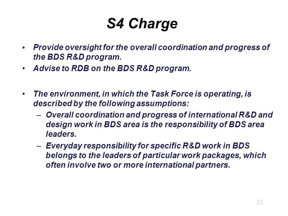 32 S4 Charge Provide oversight for the overall coordination and progress of the BDS R&D program. Advise to RDB on the BDS R&D program. The environment