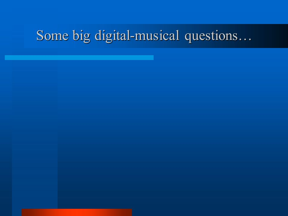 Some big digital-musical questions…