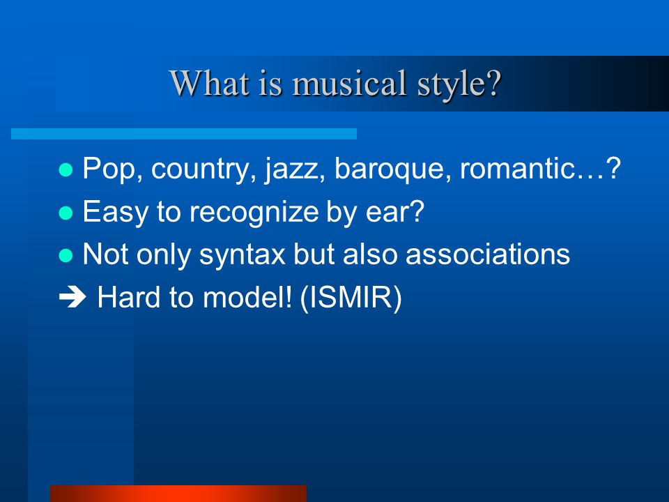 What is musical style. Pop, country, jazz, baroque, romantic….