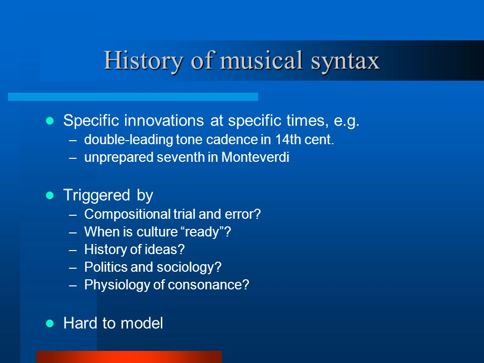 History of musical syntax Specific innovations at specific times, e.g.
