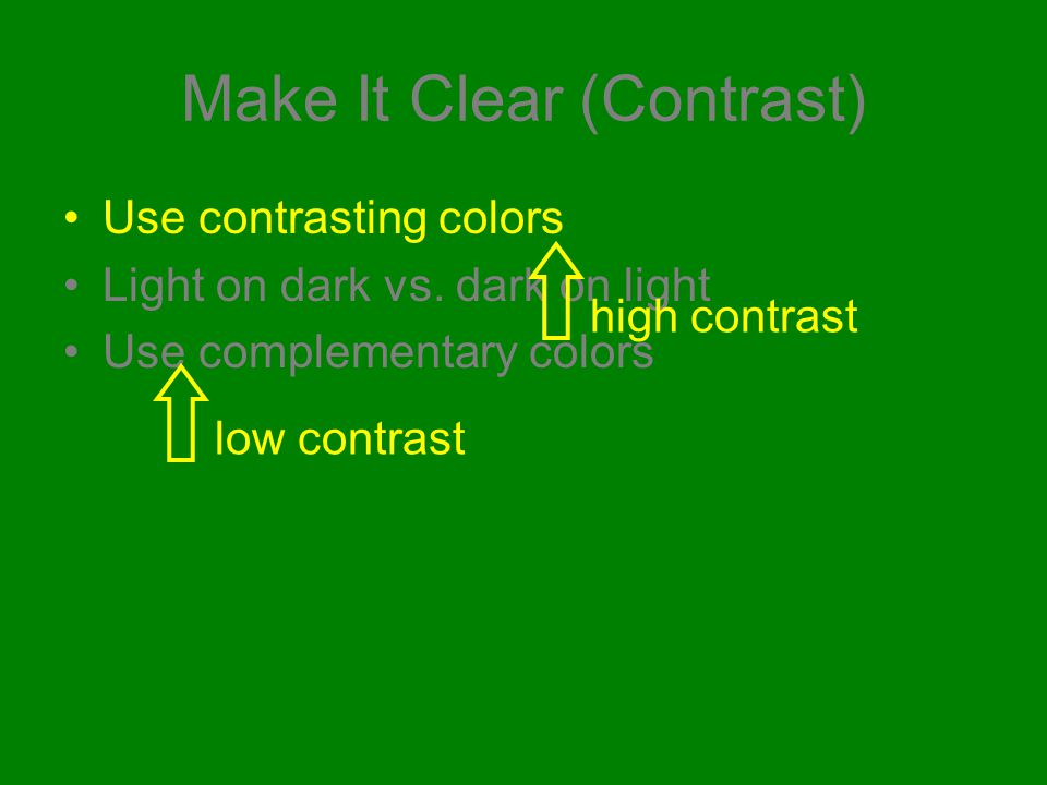 Font Color: Make It Clear Use contrasting colors Light on dark vs.