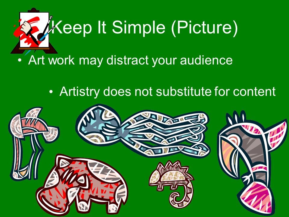 Images Visuals to support, not to distract Use real images or photographs whenever possible, rather than clipart Big enough to be seen