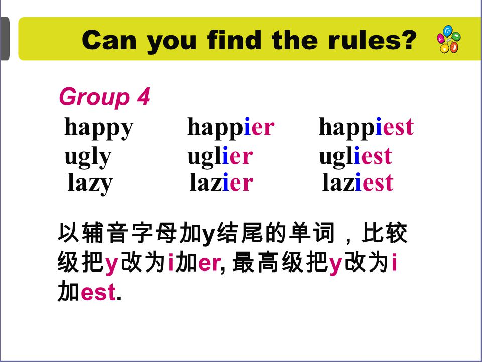 nice nicernicest Group 3 Can you find the rules? 以不发音的 e 结尾的单词,比较级 再加 r 。最高级加 st cute cutercutest brave braverbravest