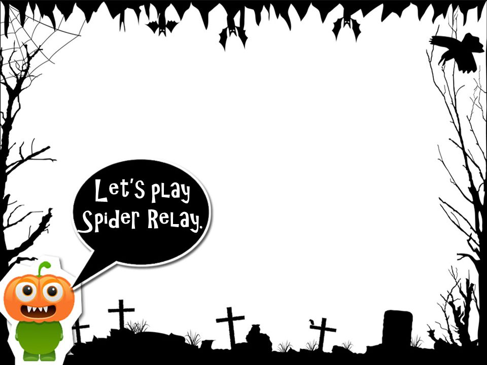 Let's play Spider Relay.
