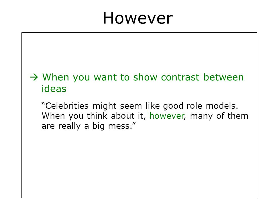 However  When you want to show contrast between ideas Celebrities might seem like good role models.