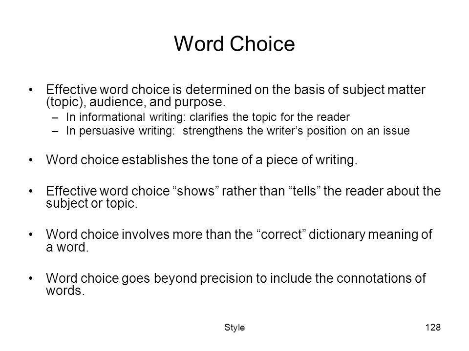 Word Choice Effective word choice is determined on the basis of subject matter (topic), audience, and purpose.