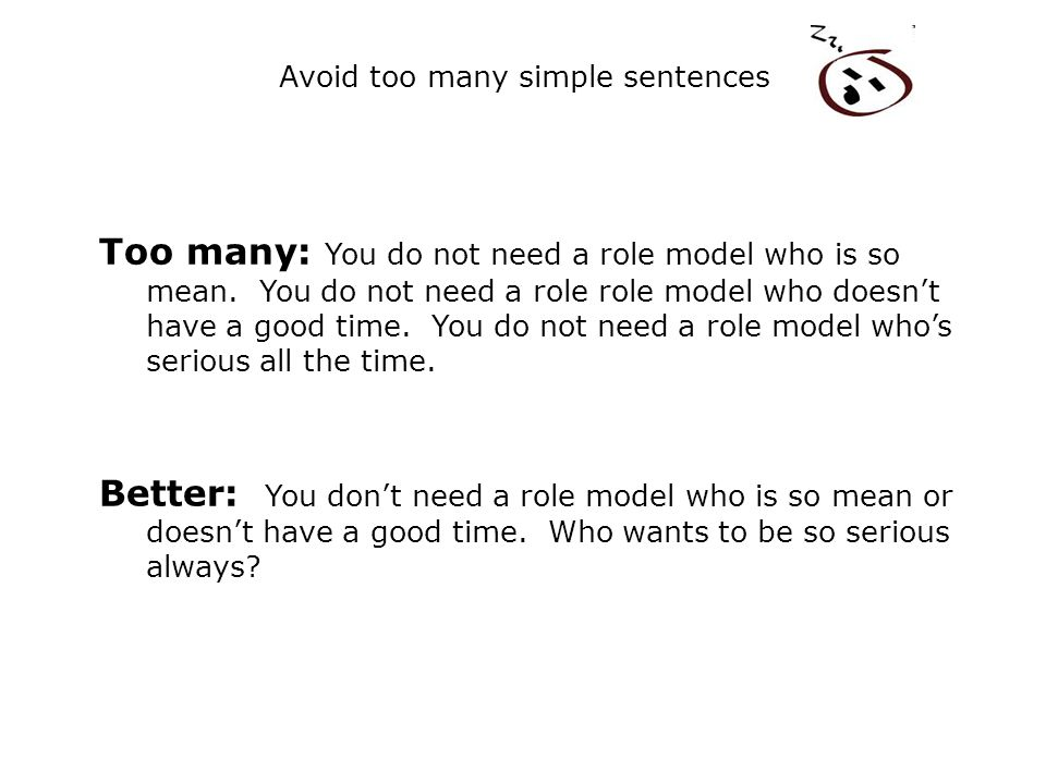 Avoid too many simple sentences Too many: You do not need a role model who is so mean.