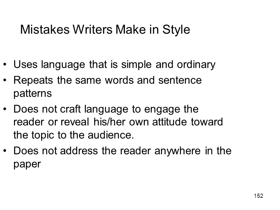 152 Mistakes Writers Make in Style Uses language that is simple and ordinary Repeats the same words and sentence patterns Does not craft language to engage the reader or reveal his/her own attitude toward the topic to the audience.