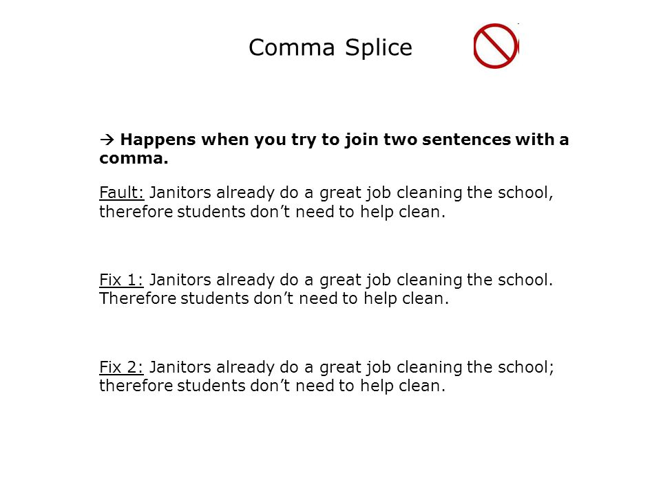 Comma Splice  Happens when you try to join two sentences with a comma.