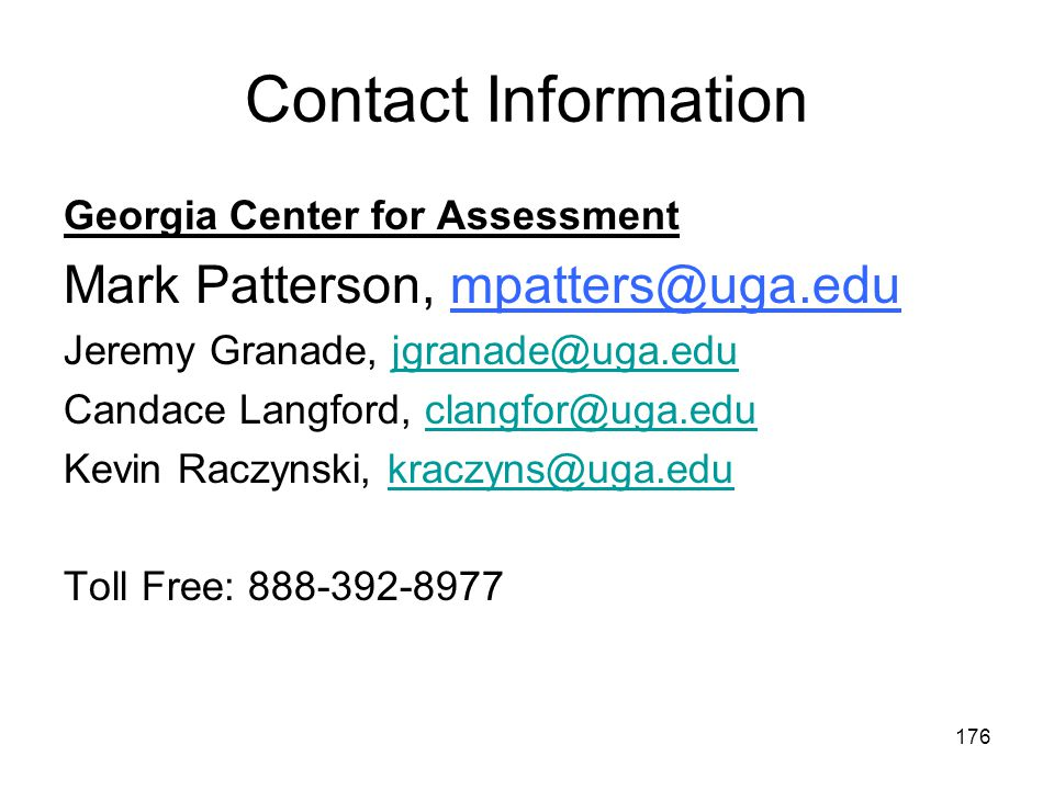 Contact Information Georgia Center for Assessment Mark Patterson, Jeremy Granade, Candace Langford, Kevin Raczynski, Toll Free: