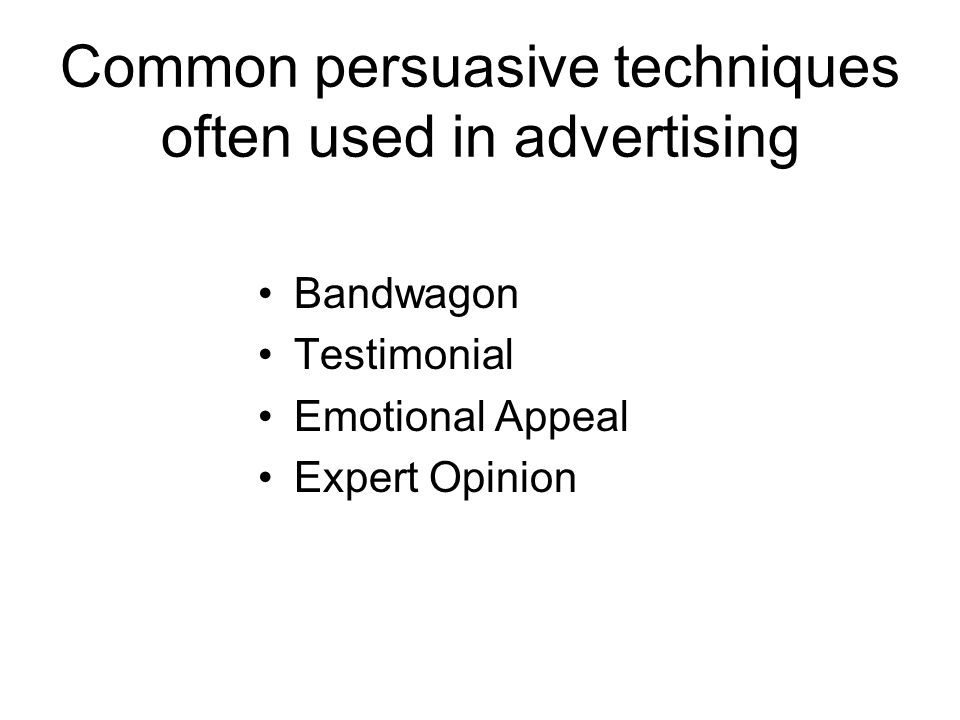 Common persuasive techniques often used in advertising Bandwagon Testimonial Emotional Appeal Expert Opinion
