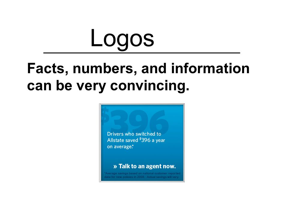 Logos Facts, numbers, and information can be very convincing.