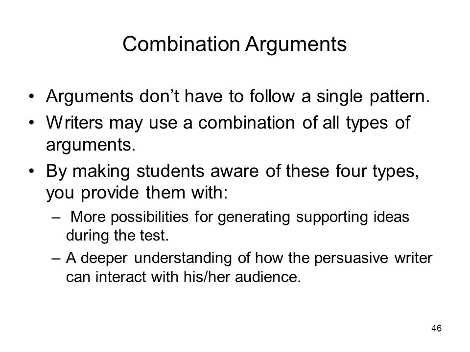 46 Combination Arguments Arguments don't have to follow a single pattern.