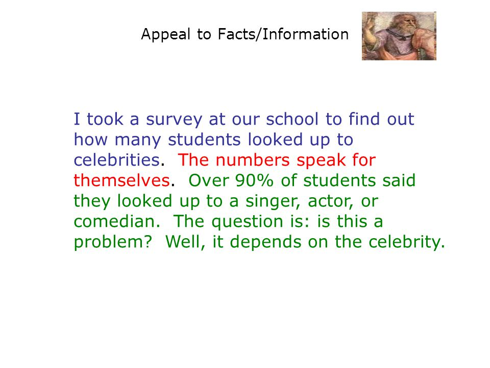 Appeal to Facts/Information I took a survey at our school to find out how many students looked up to celebrities.
