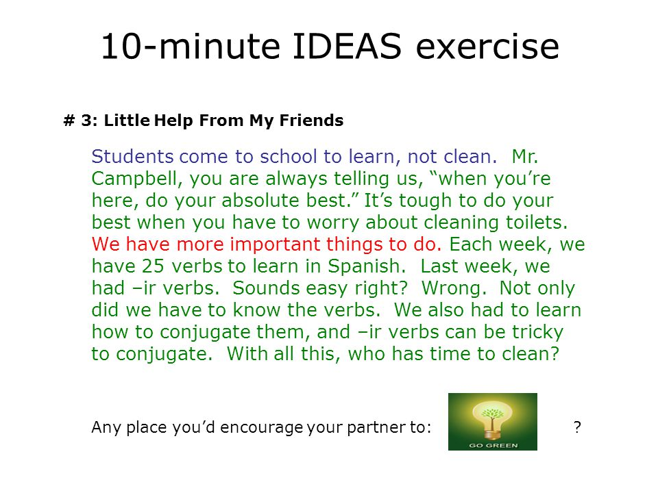 10-minute IDEAS exercise # 3: Little Help From My Friends Students come to school to learn, not clean.