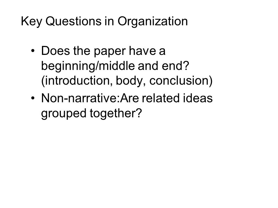 Key Questions in Organization Does the paper have a beginning/middle and end.