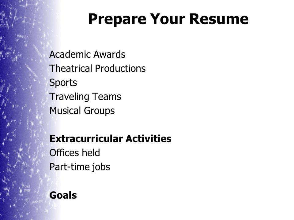 Prepare Your Resume A student resume can help your guidance counselors and teachers when they write recommendations Include: Academics GPA Honors/AP Courses Taken Standardized Test Scores Special Talents