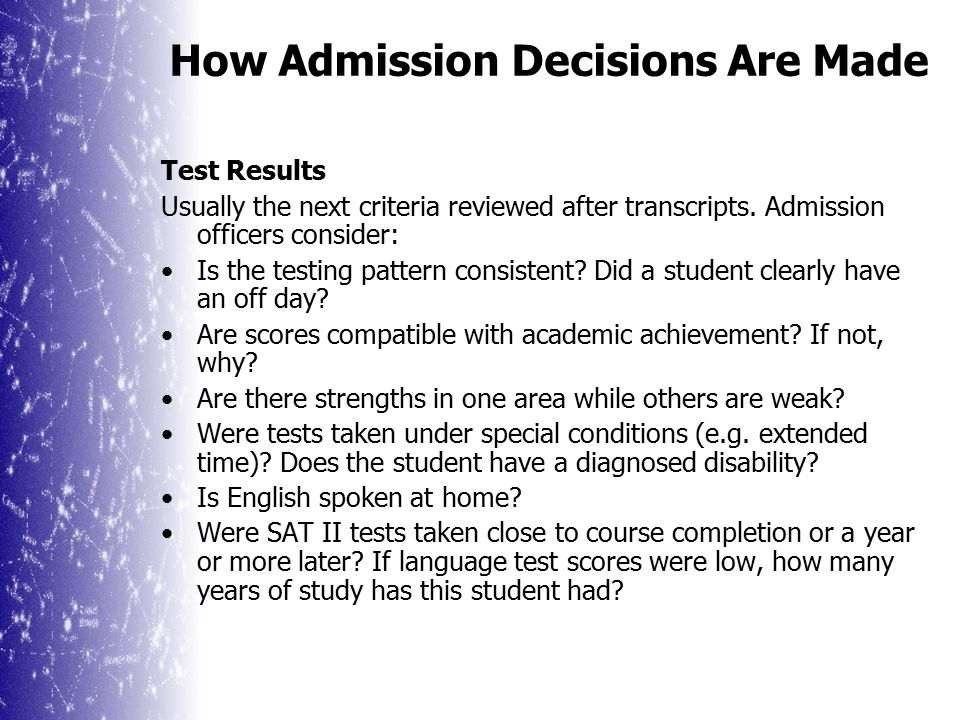 How Admission Decisions Are Made Honors/AP courses versus less demanding B s in first-string classes are more impressive than A s in easier ones.
