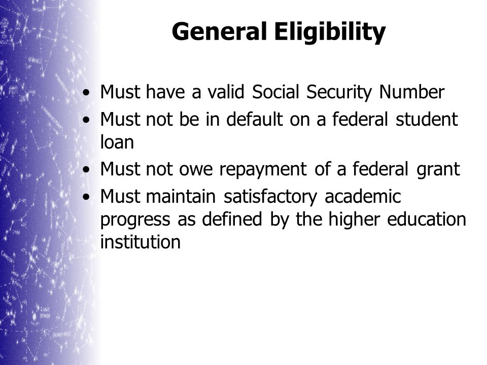 Must be enrolled/accepted in an eligible program of study Must be pursuing a degree, certificate, or other recognized credential Must be a U.S.