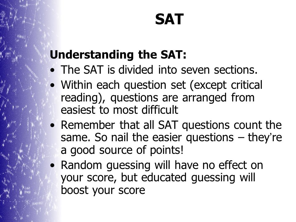 SAT Understanding the SAT: The SAT is divided into seven sections.