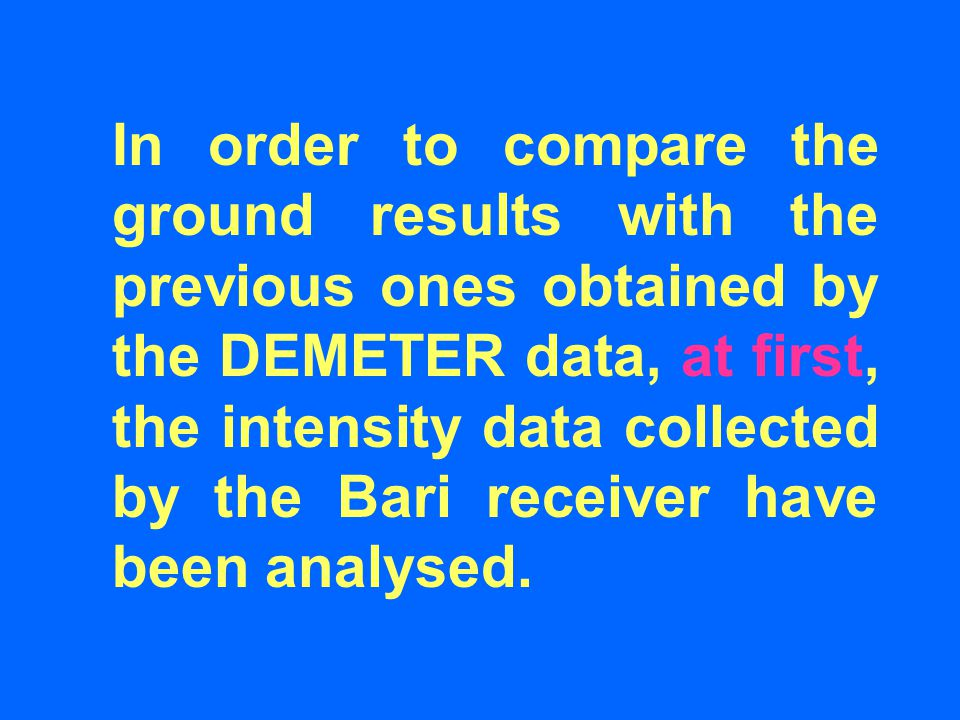 In order to compare the ground results with the previous ones obtained by the DEMETER data, at first, the intensity data collected by the Bari receiver have been analysed.