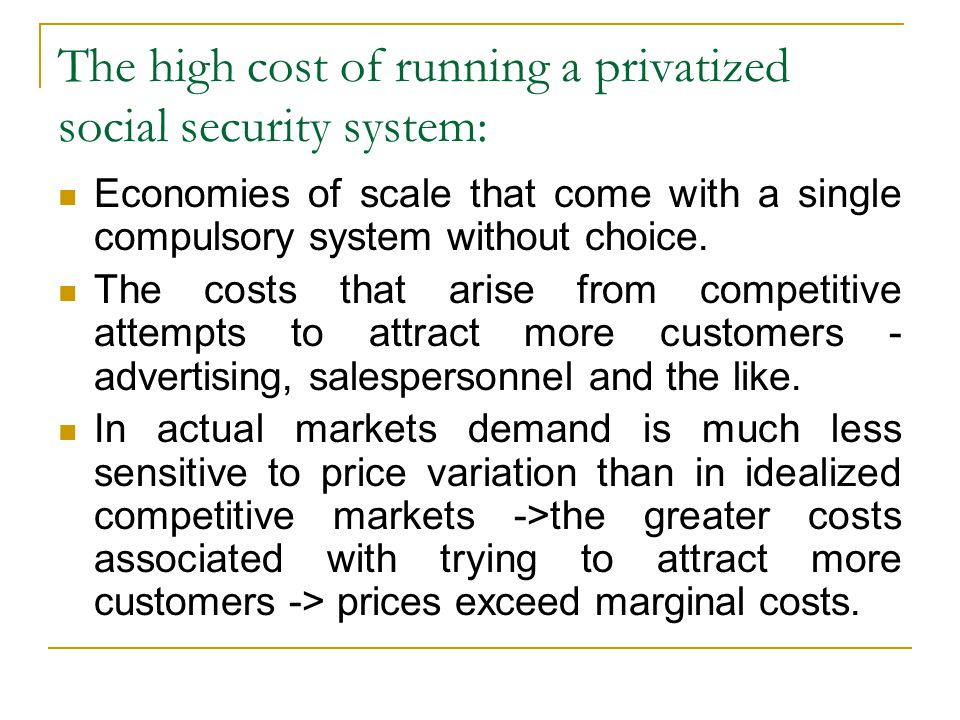 Economies of scale that come with a single compulsory system without choice.