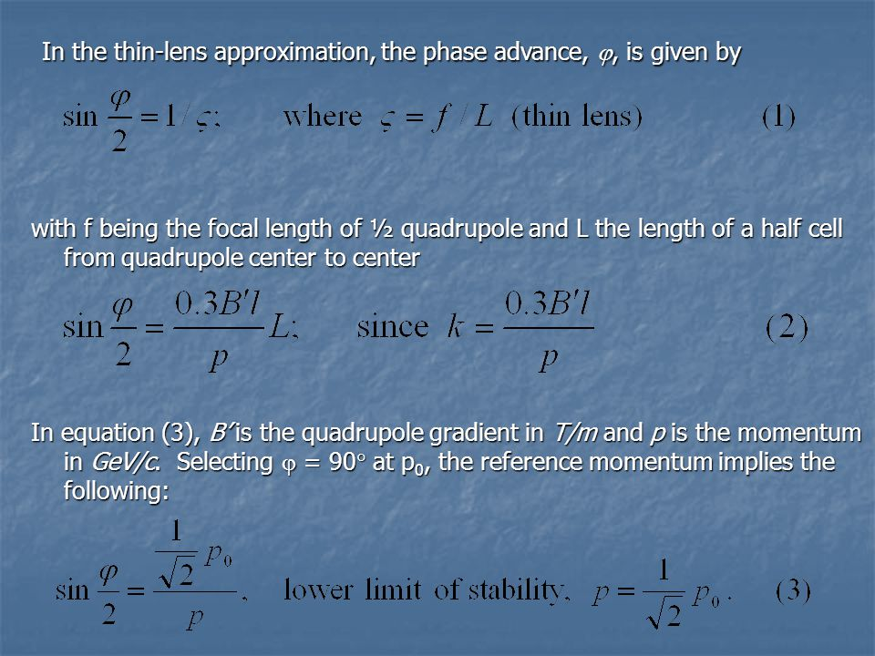 In the thin-lens approximation, the phase advance, , is given by In the thin-lens approximation, the phase advance, , is given by with f being the focal length of ½ quadrupole and L the length of a half cell from quadrupole center to center In equation (3), B' is the quadrupole gradient in T/m and p is the momentum in GeV/c.
