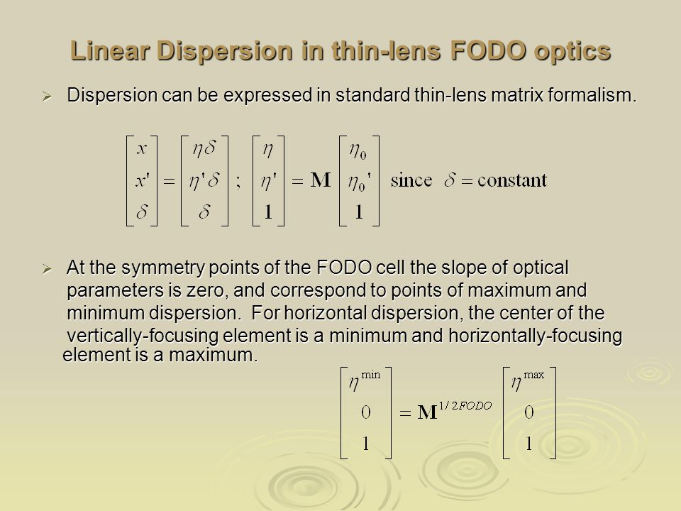 Linear Dispersion in thin-lens FODO optics  Dispersion can be expressed in standard thin-lens matrix formalism.