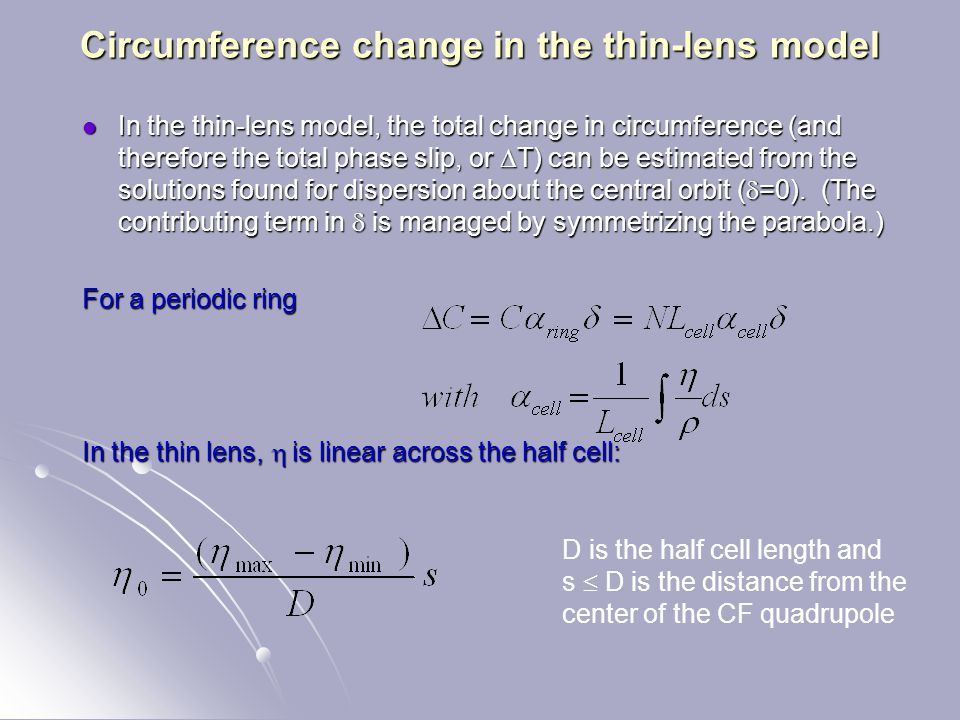 Circumference change in the thin-lens model In the thin-lens model, the total change in circumference (and therefore the total phase slip, or  T) can be estimated from the solutions found for dispersion about the central orbit (  =0).