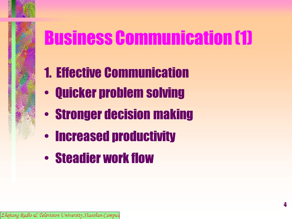 4 Business Communication (1) 1. Effective Communication Quicker problem solving Stronger decision making Increased productivity Steadier work flow Zhe