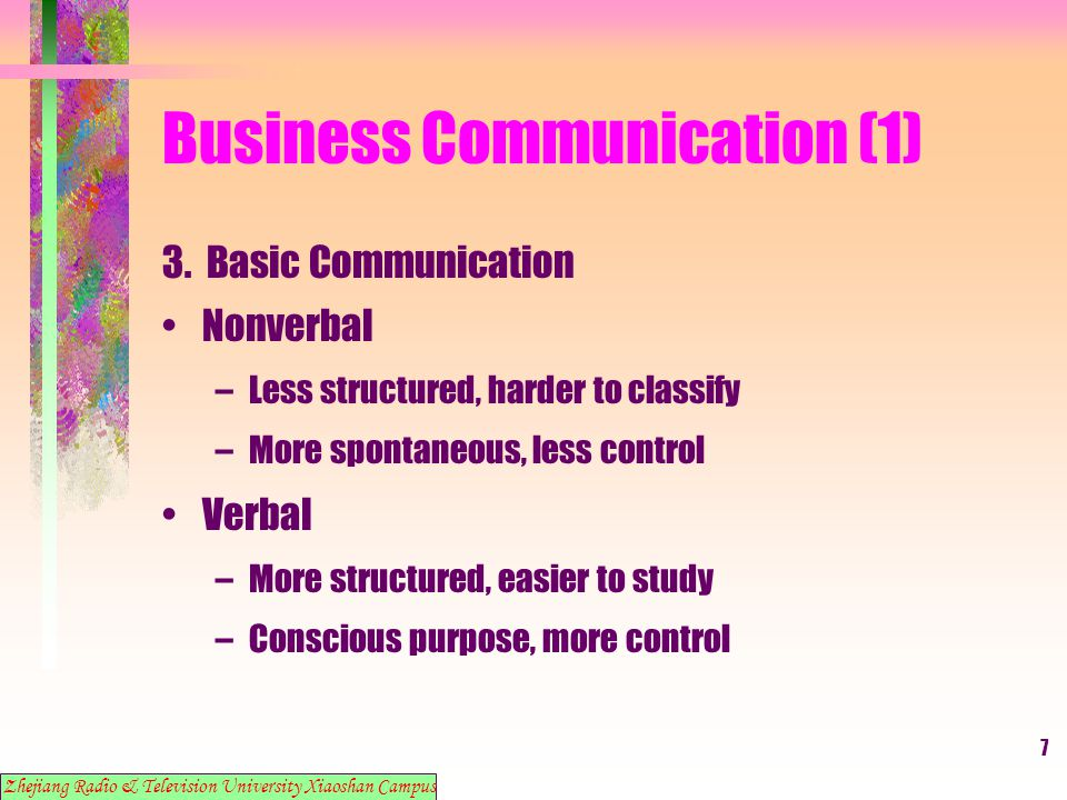 7 Business Communication (1) 3. Basic Communication Nonverbal –Less structured, harder to classify –More spontaneous, less control Verbal –More struct