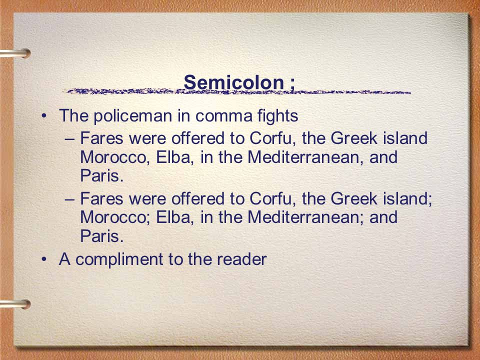 Semicolon ; The policeman in comma fights –Fares were offered to Corfu, the Greek island Morocco, Elba, in the Mediterranean, and Paris.