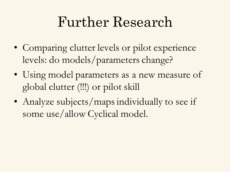 Further Research Comparing clutter levels or pilot experience levels: do models/parameters change.