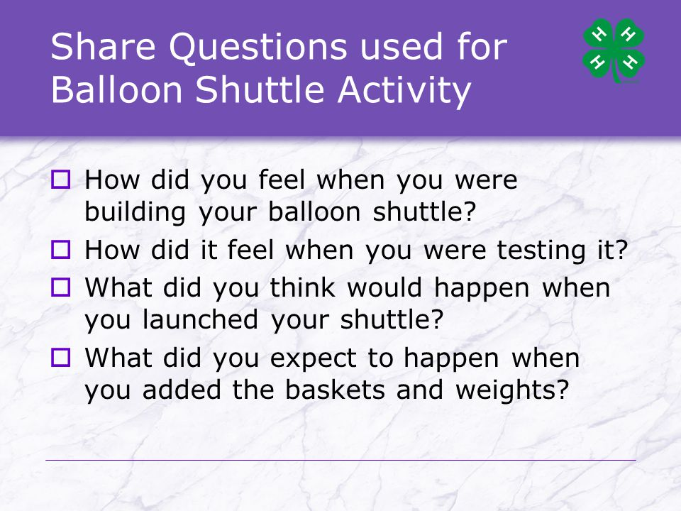 Share Questions used for Balloon Shuttle Activity  How did you feel when you were building your balloon shuttle.
