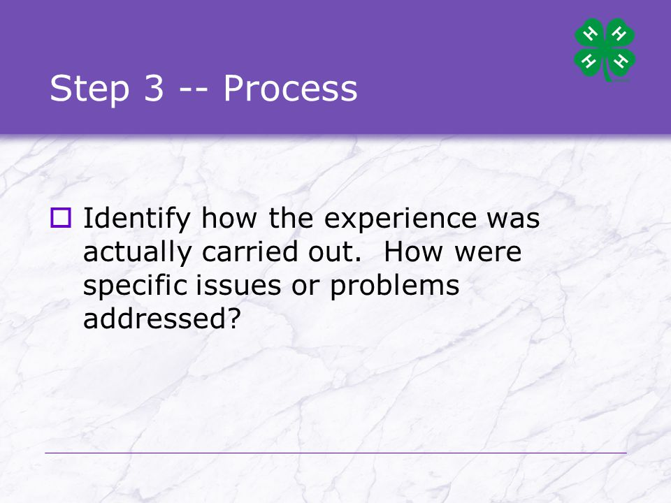 Step 3 -- Process  Identify how the experience was actually carried out.