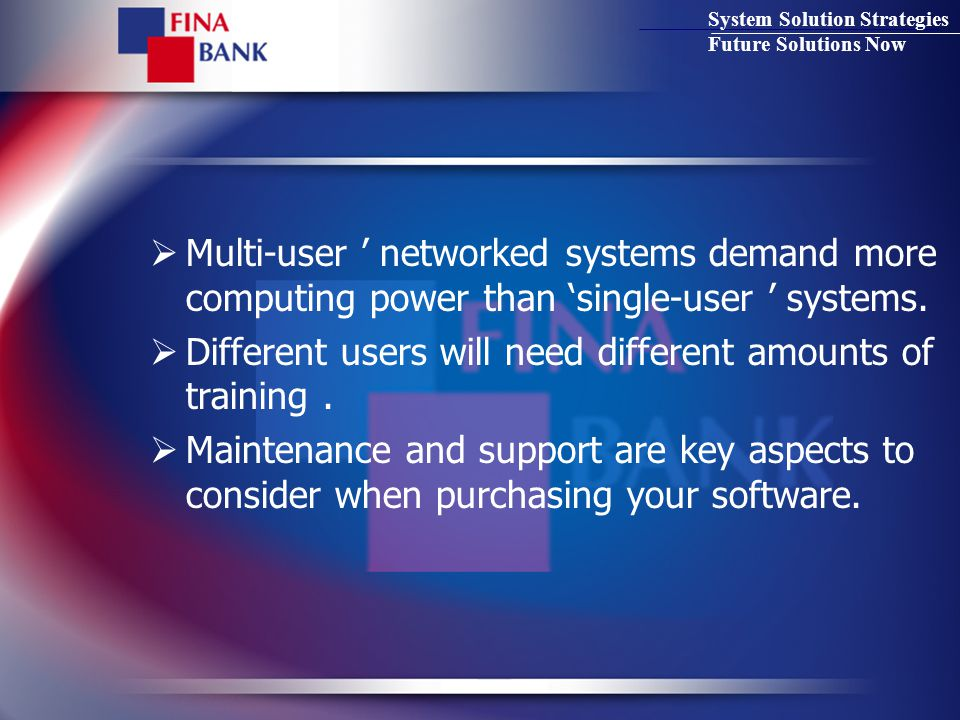 System Solution Strategies Future Solutions Now  Multi-user ' networked systems demand more computing power than 'single-user ' systems.
