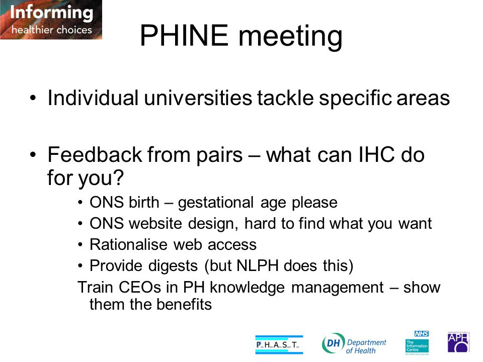 PHINE meeting Individual universities tackle specific areas Feedback from pairs – what can IHC do for you.