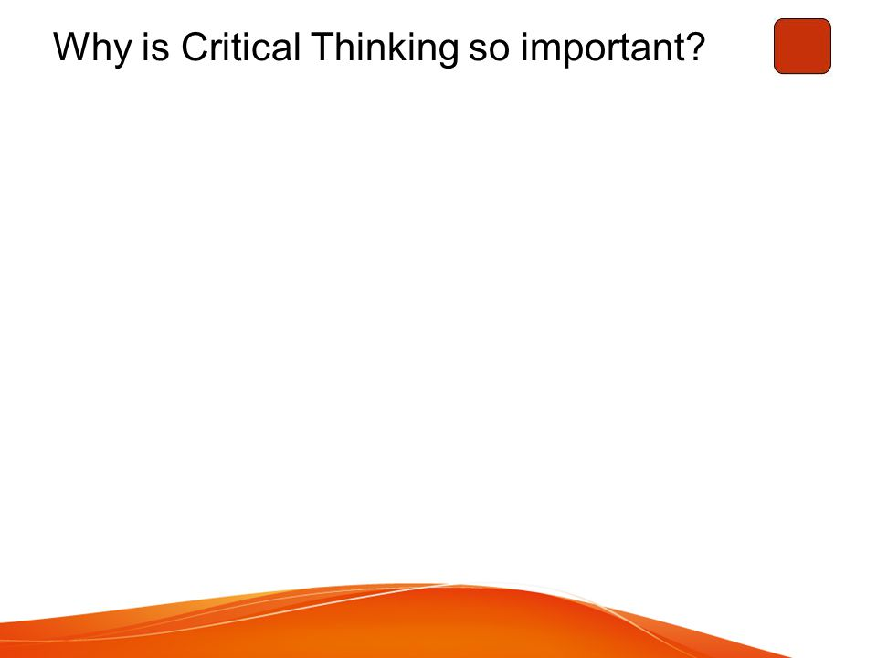 Why is Critical Thinking so important?