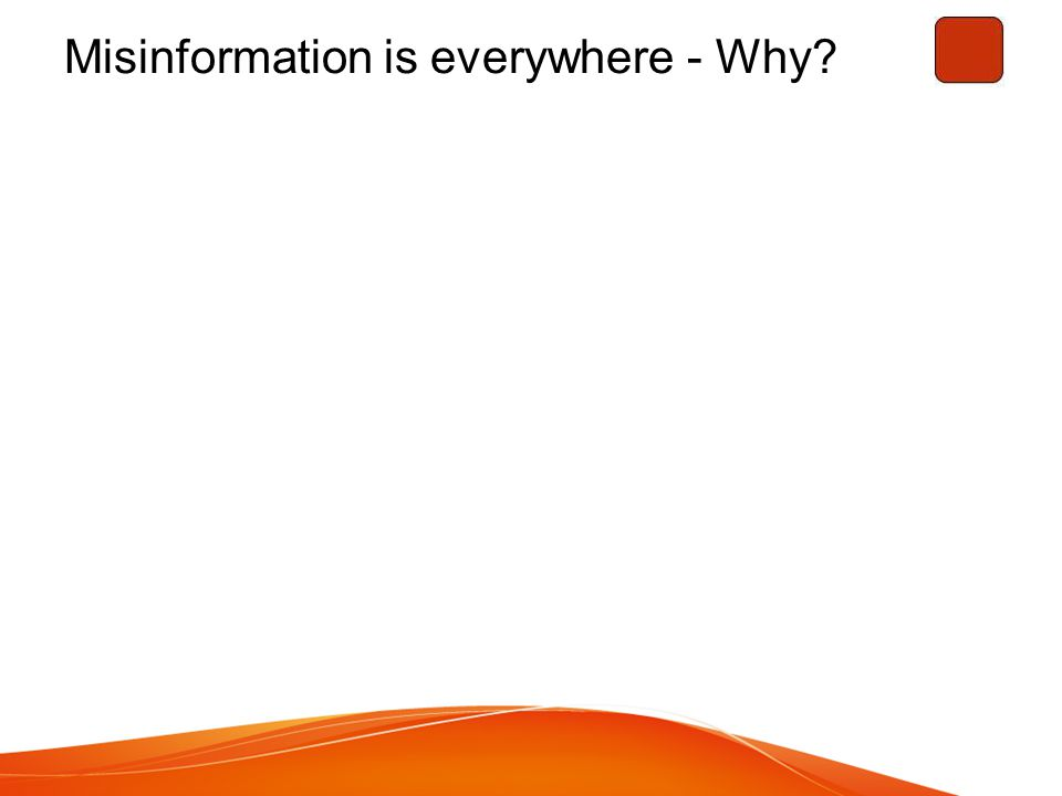 Misinformation is everywhere - Why?