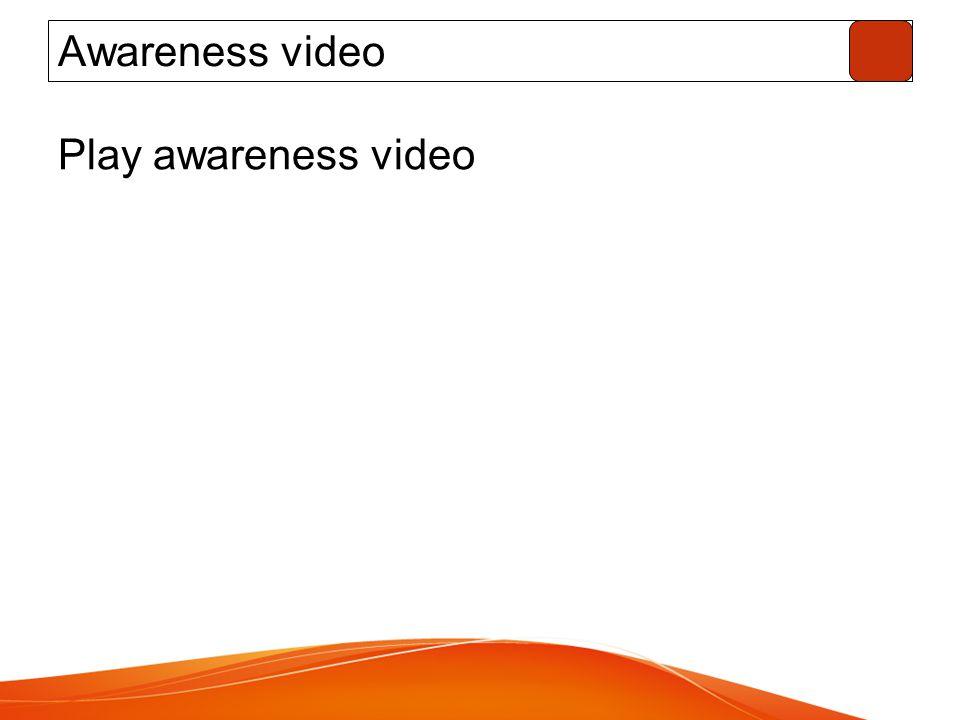 Awareness video Play awareness video