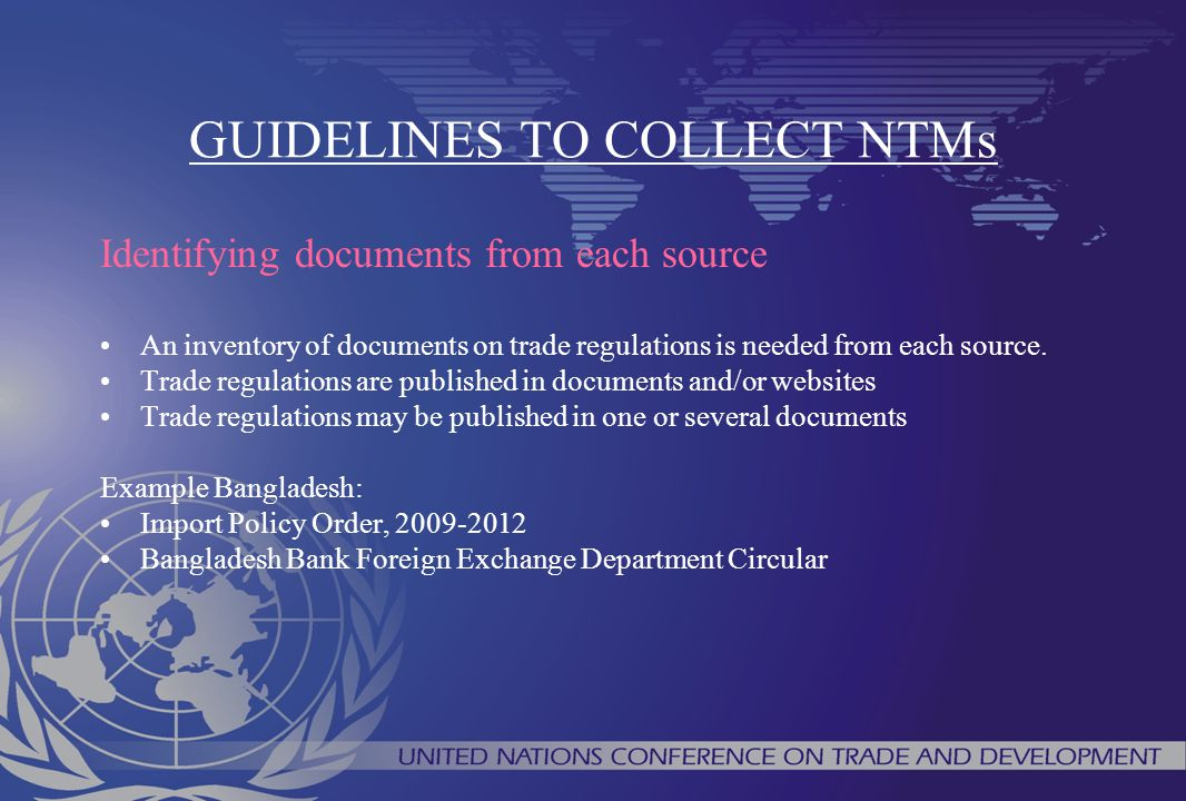 GUIDELINES TO COLLECT NTMs Identifying documents from each source An inventory of documents on trade regulations is needed from each source. Trade reg