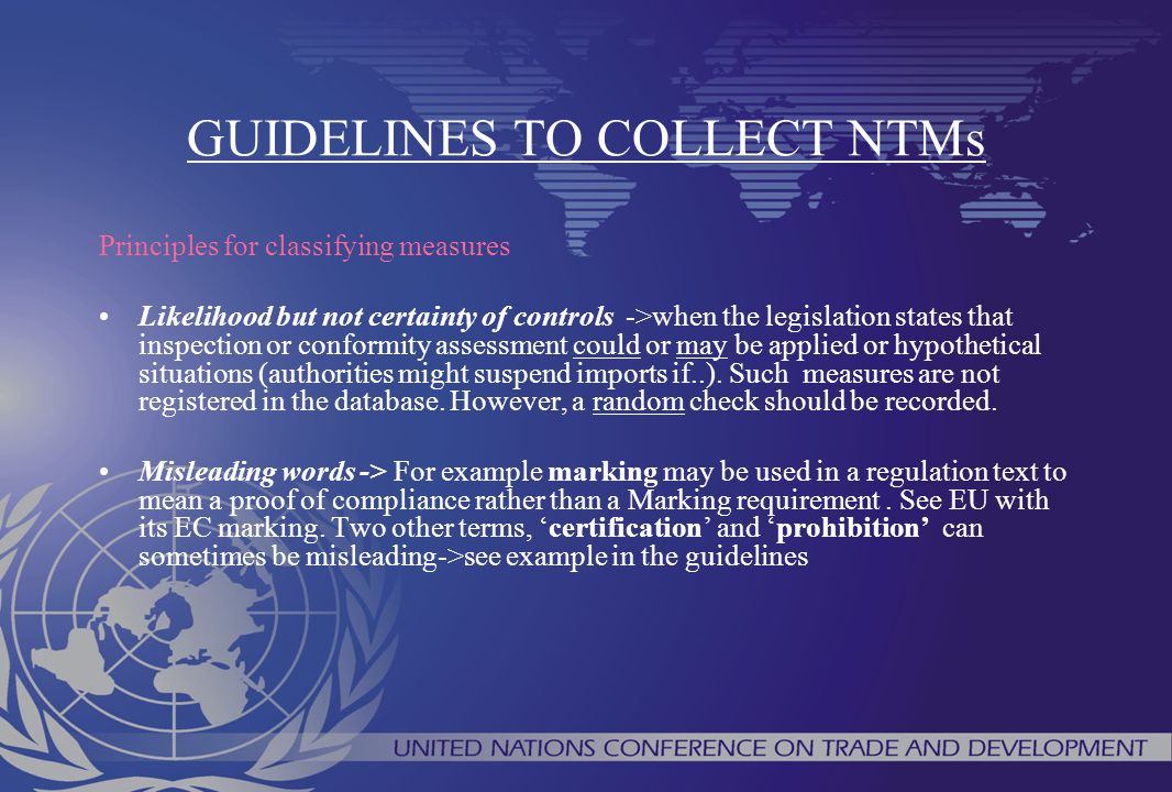 GUIDELINES TO COLLECT NTMs Principles for classifying measures Likelihood but not certainty of controls ->when the legislation states that inspection