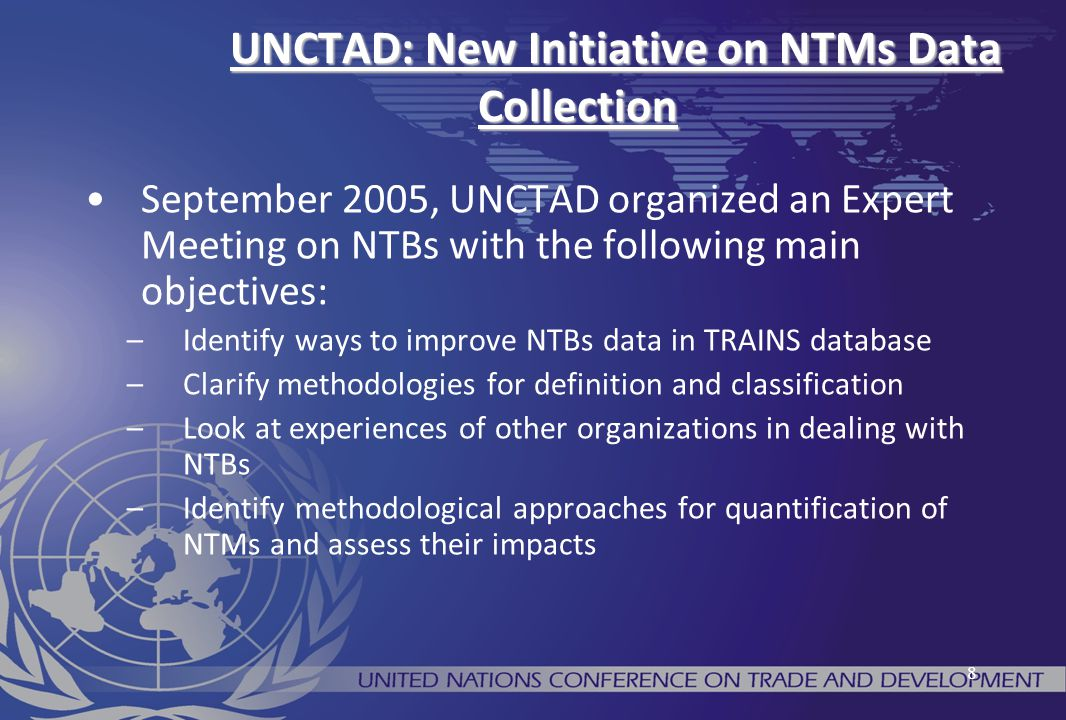 9 Recommendations of NTBs Expert Meeting (2005) The main conclusion of the meeting was: a clearer understanding of NTBs definition and classification as well as the availability of reliable and detailed data were prerequisites for reliable quantification, improved analysis and negotiation of better market access.