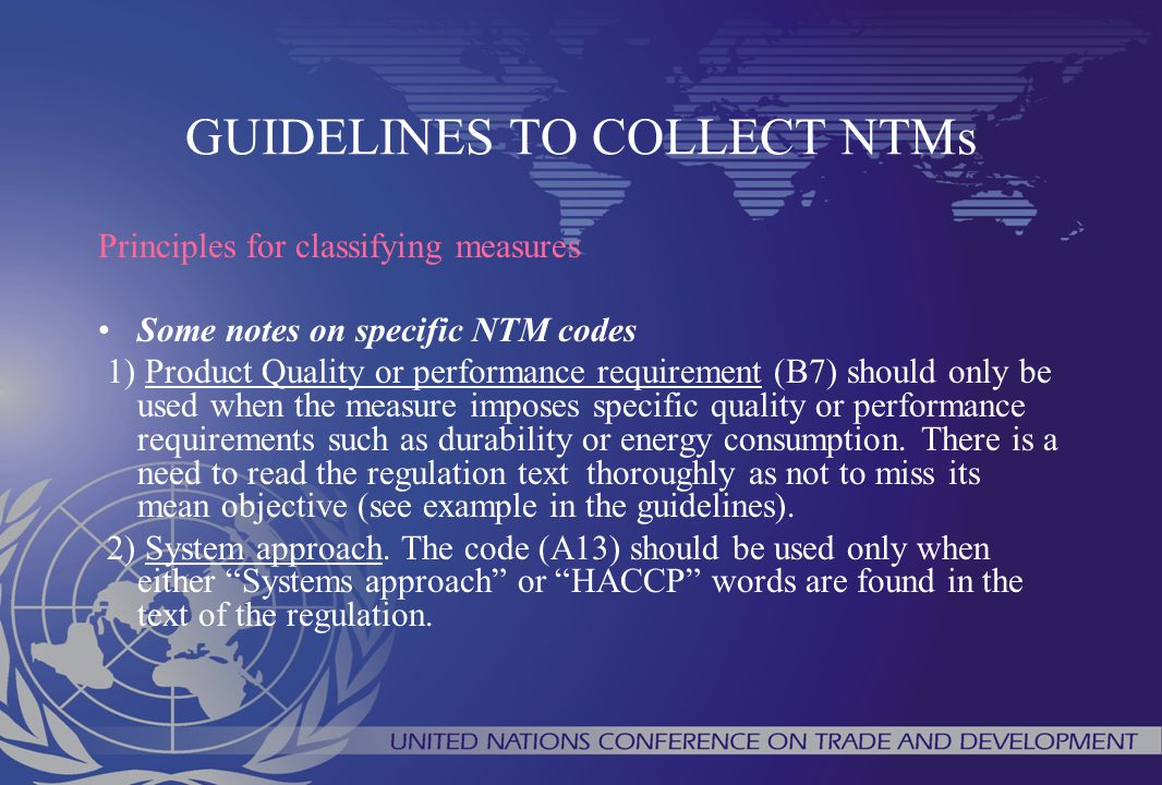 GUIDELINES TO COLLECT NTMs Principles for classifying measures Some notes on specific NTM codes 1) Product Quality or performance requirement (B7) sho