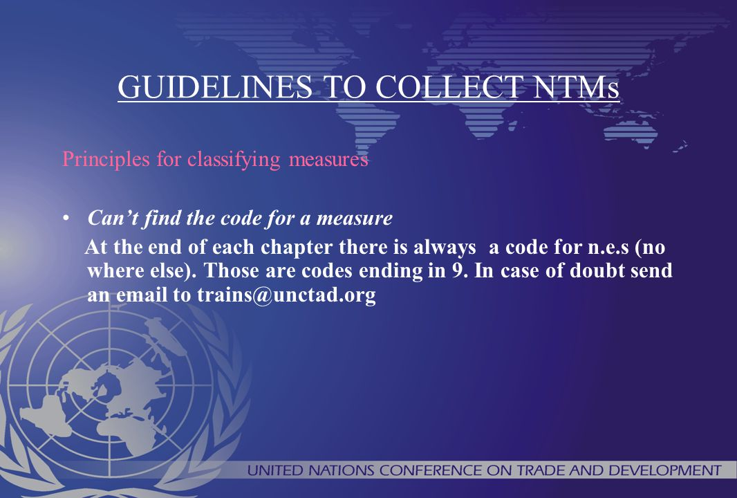 GUIDELINES TO COLLECT NTMs Principles for classifying measures Can't find the code for a measure At the end of each chapter there is always a code for