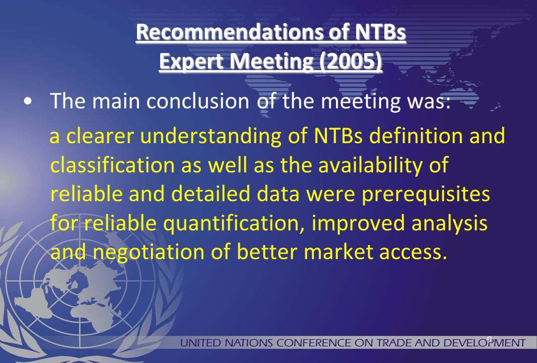 9 Recommendations of NTBs Expert Meeting (2005) The main conclusion of the meeting was: a clearer understanding of NTBs definition and classification