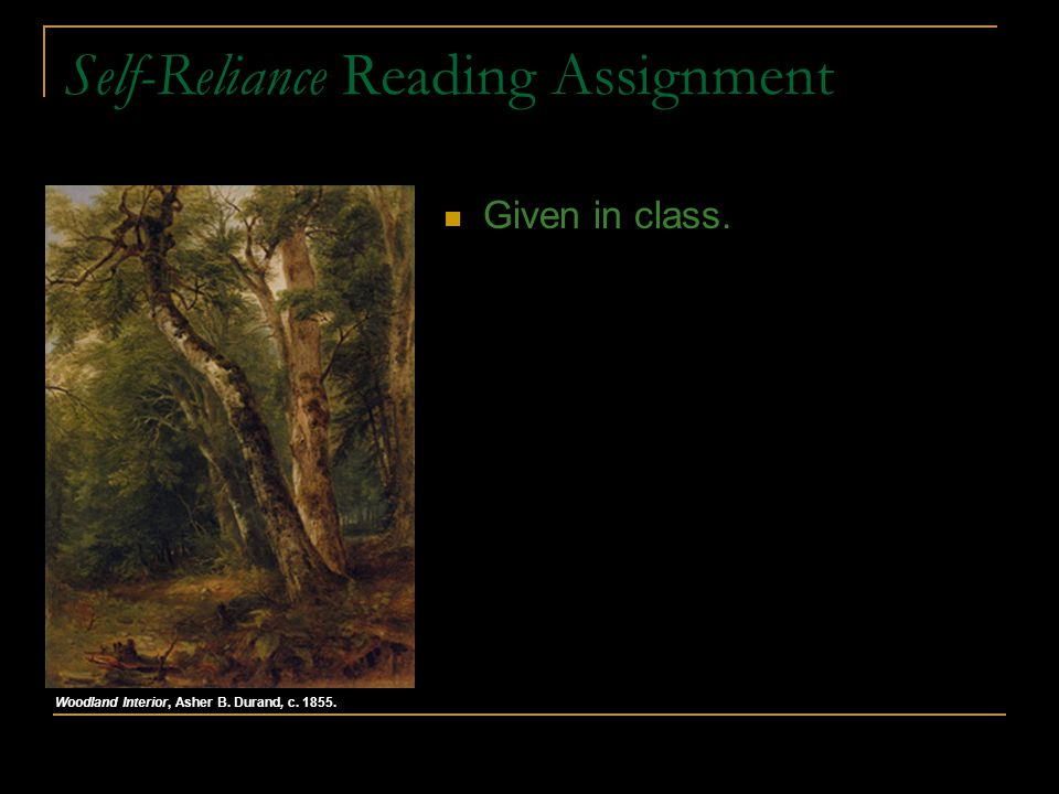 Self-Reliance Reading Assignment Given in class. Woodland Interior, Asher B. Durand, c. 1855.